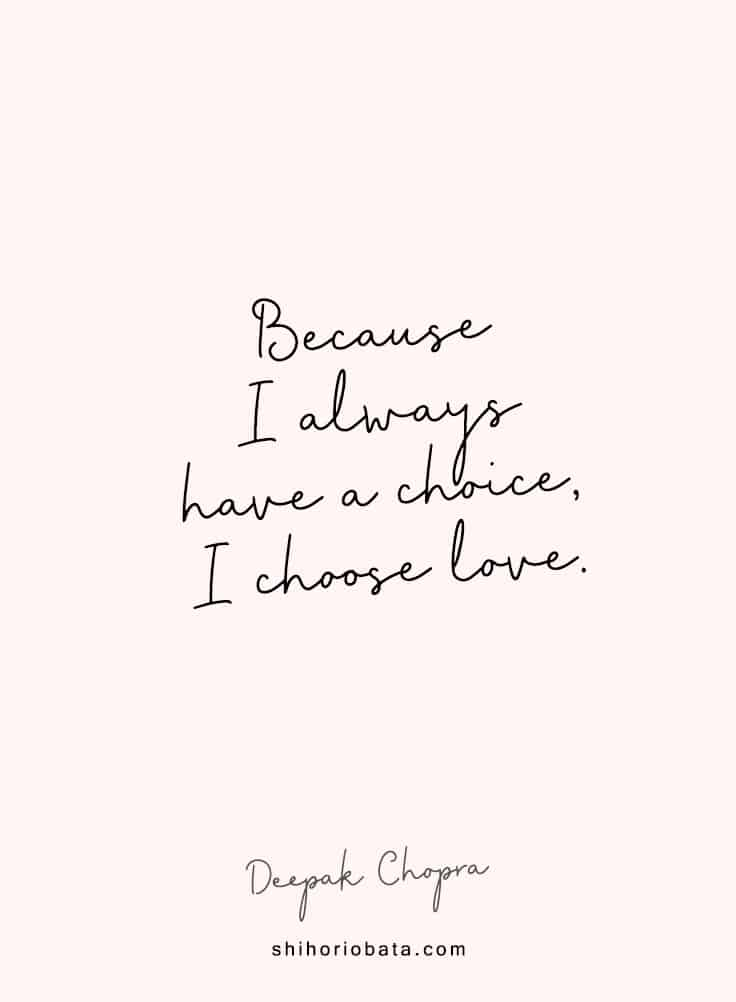 Because I always have a choice, I choose love - Short Inspirational Quotes