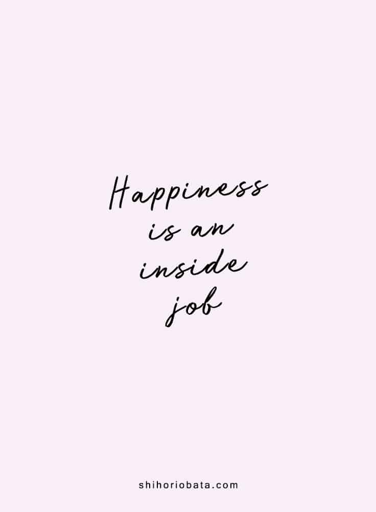 Happiness is an inside job - Short motivational inspirational quotes