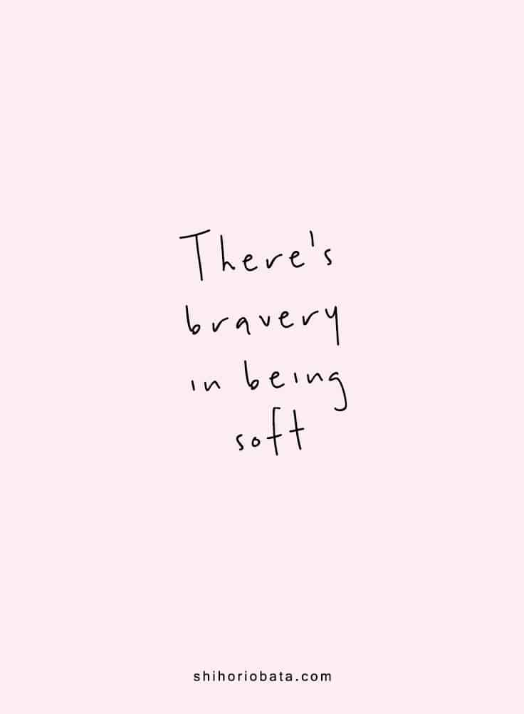 There's bravery in being soft - Short inspirational quotes