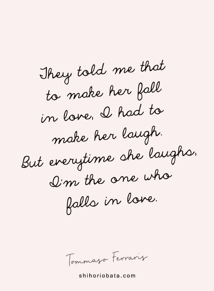 They told me that to make her fall in love
