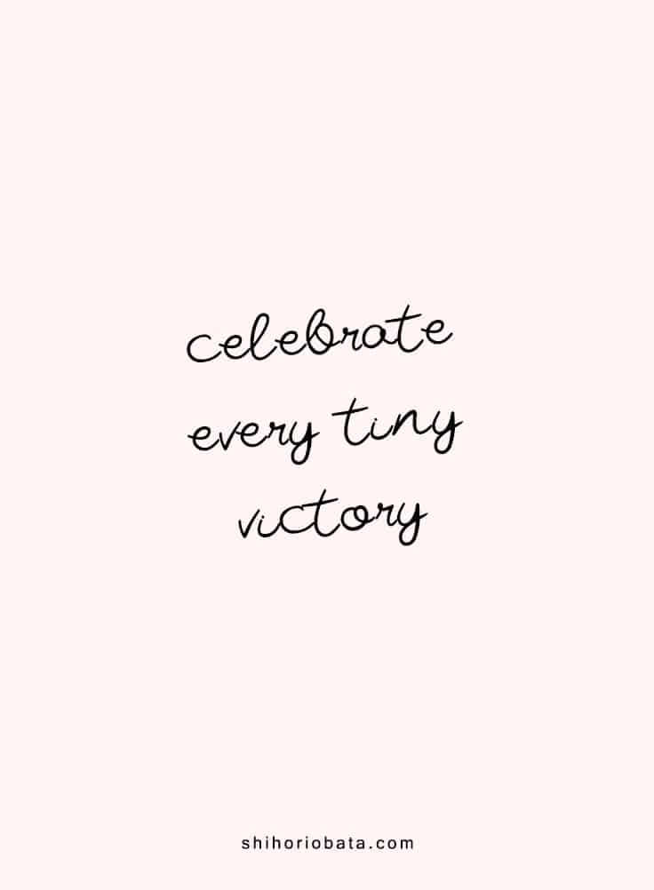 Celebrate every tiny victory - Short Inspirational Quotes