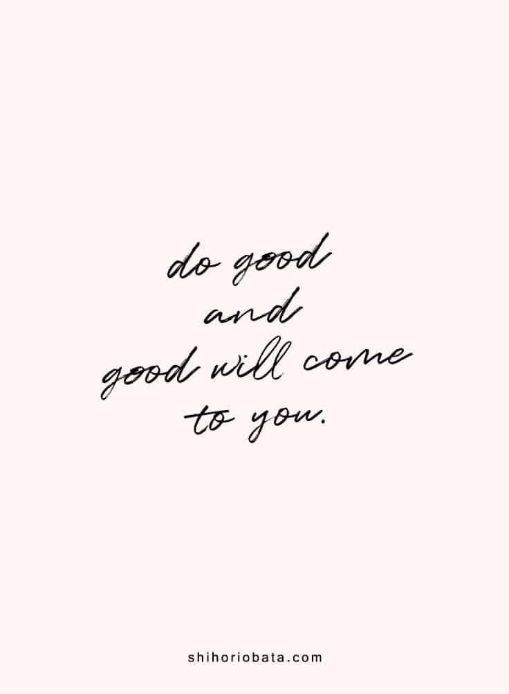 Do good and good will come to you - short inspirational quotes