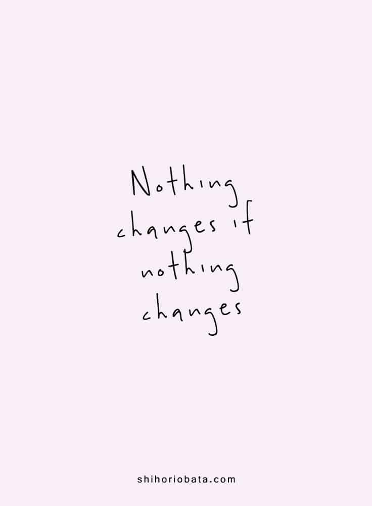 Nothing changes if nothing changes - Short inspirational quotes
