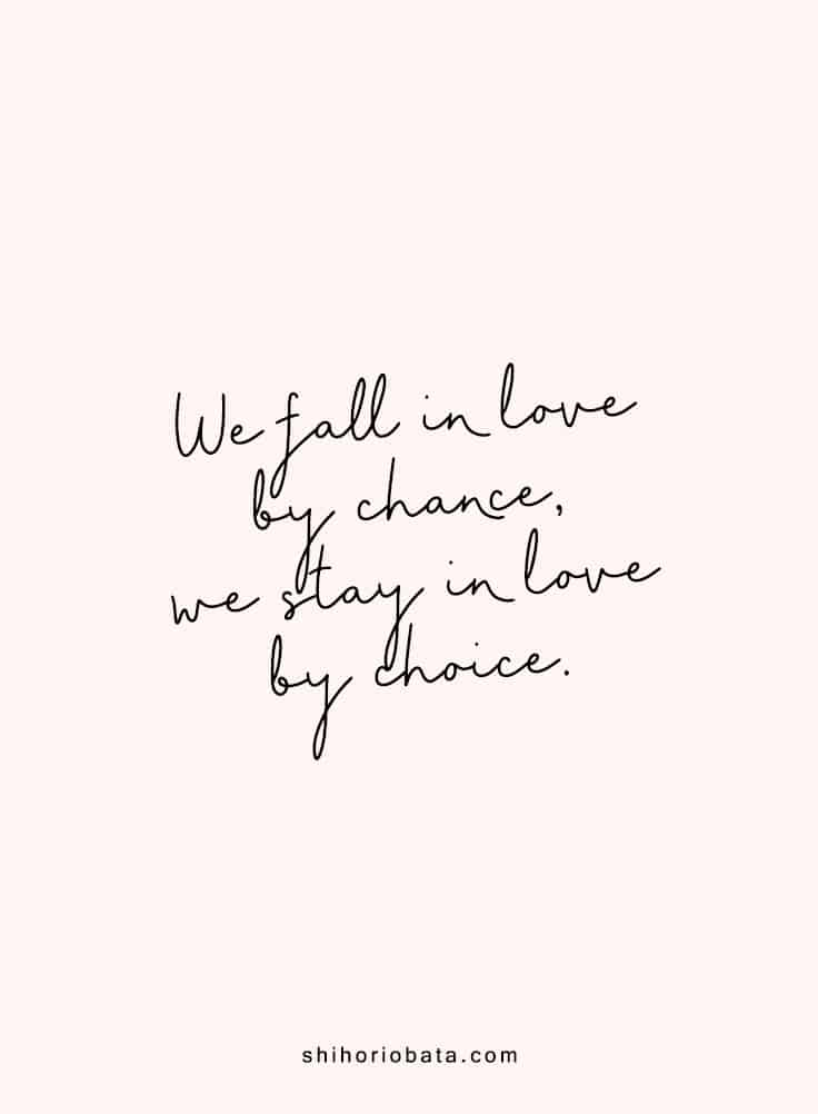 we fall in love by chance we stay in love by choice