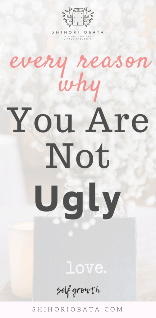 For When You Feel Ugly - All the reasons why you are not ugly