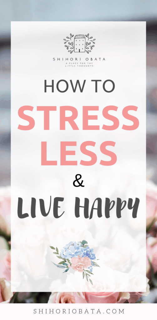 How to Stress Less and Live a Happy Life #stressrelief