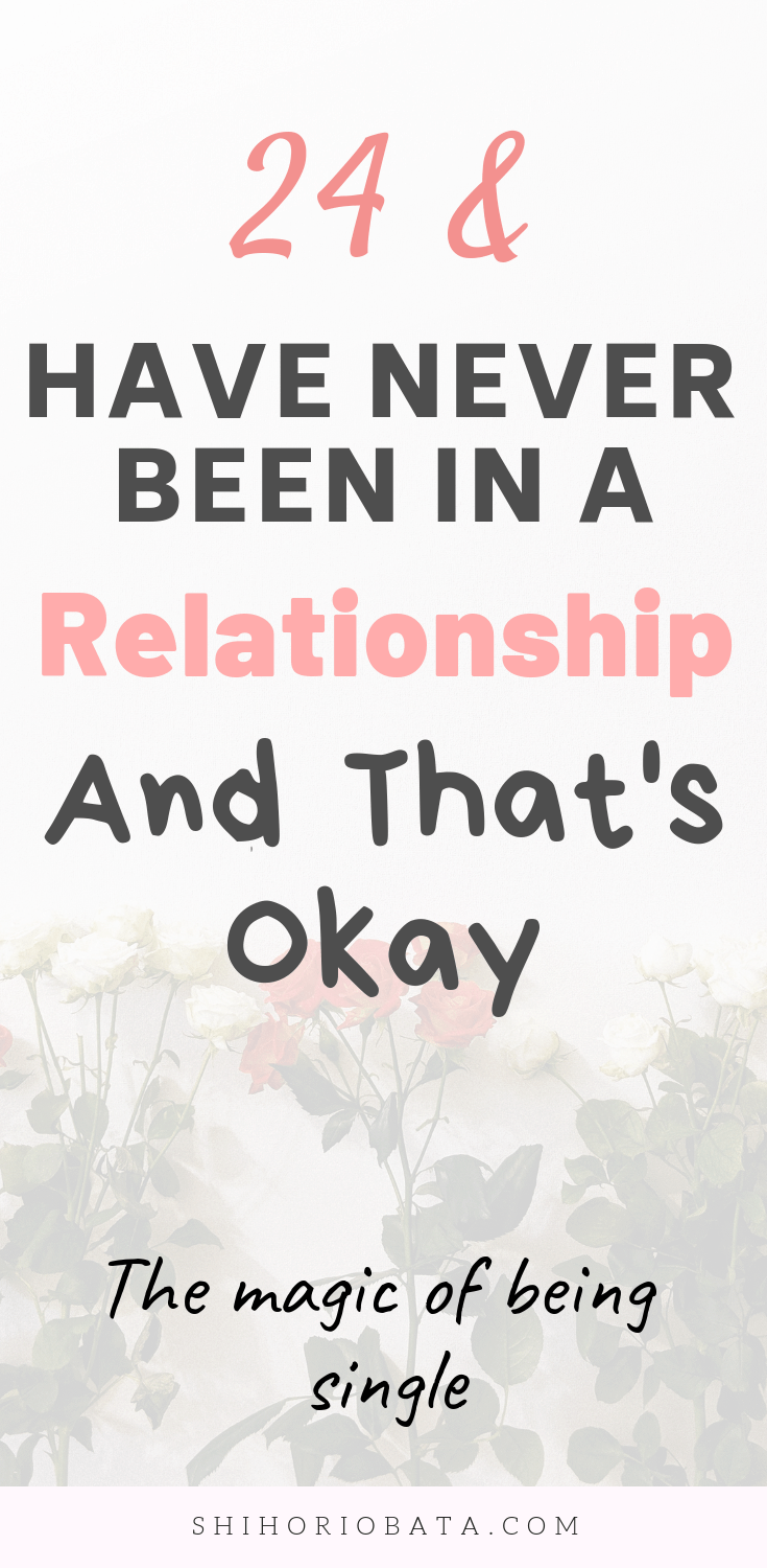 I'm 24 and Have Never Been in a Relationship, And That's Okay - 6 Reasons to Love Being single