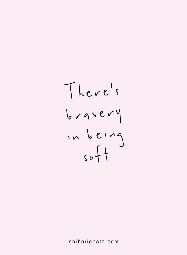 There's Bravery in Being Soft Quote