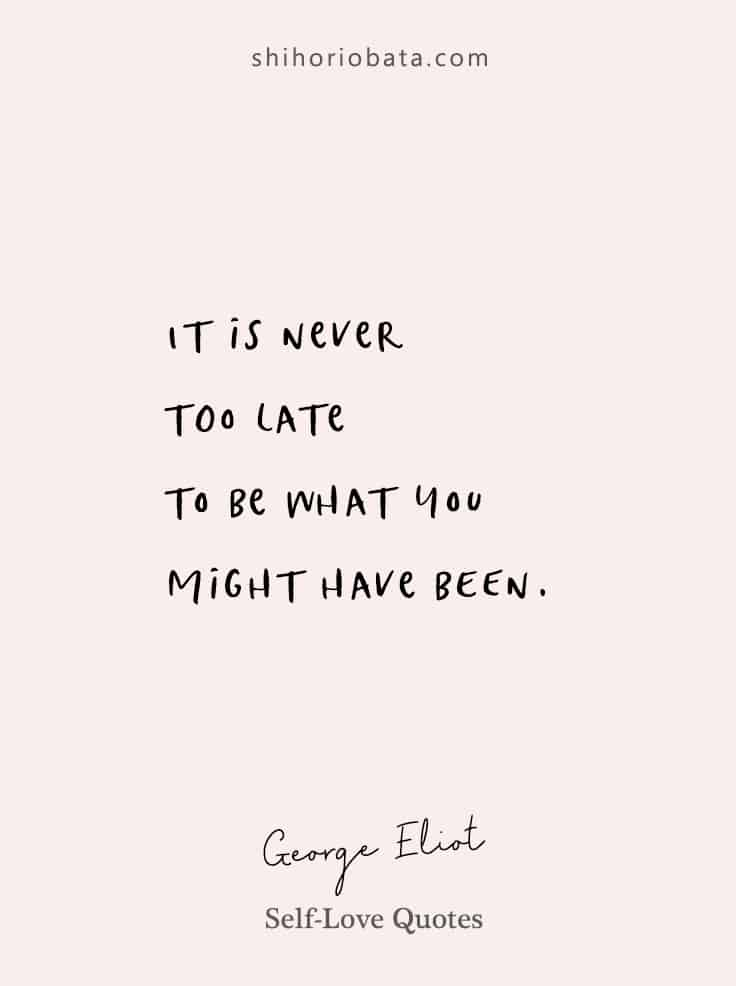 it's never too late to be what you might have been - self love quotes