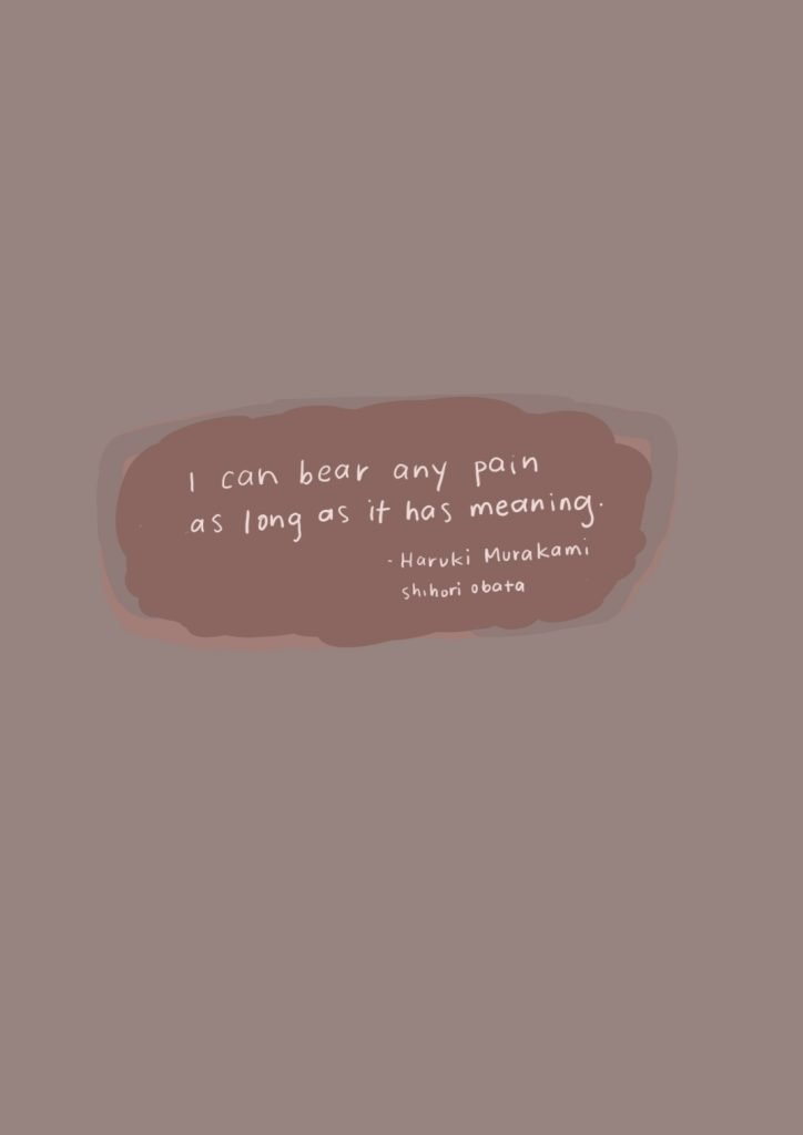 i can bear any pain as long as it has meaning
