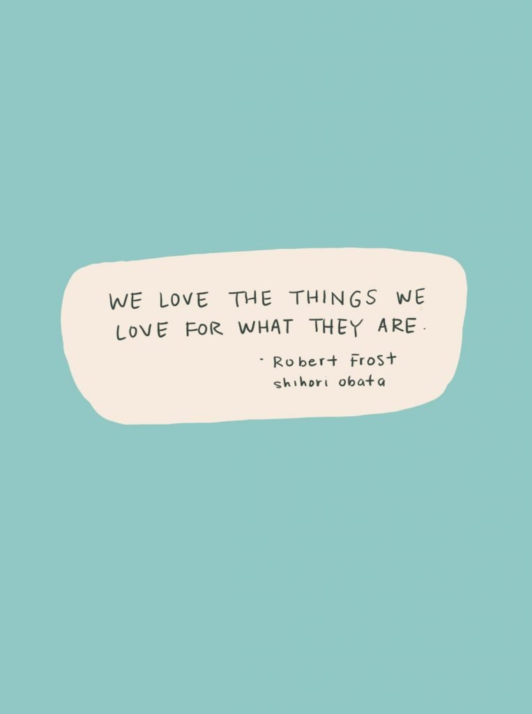 we love the things we love for what they are