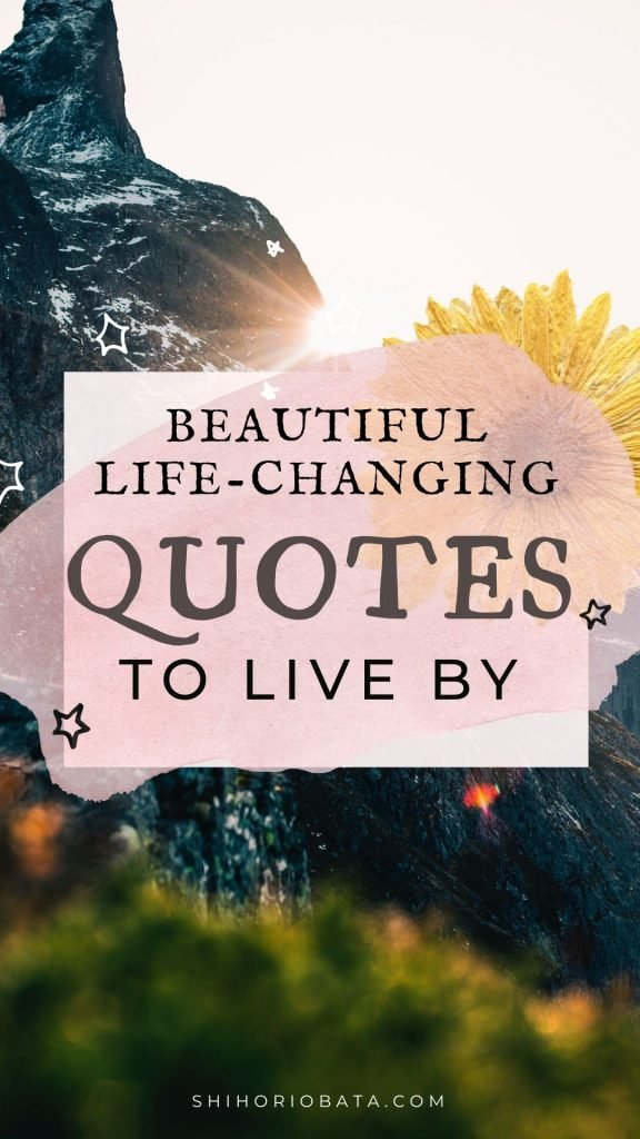 Life Changing Quotes to Live By