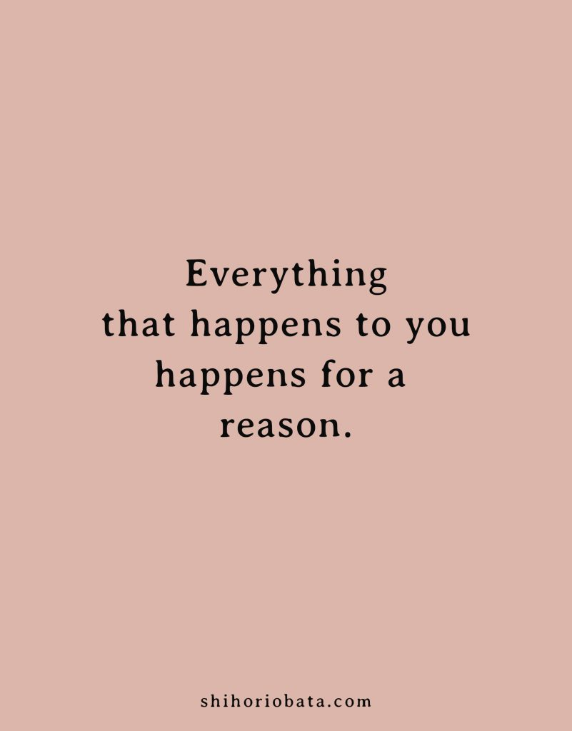 everything that happens to you happens for a reason