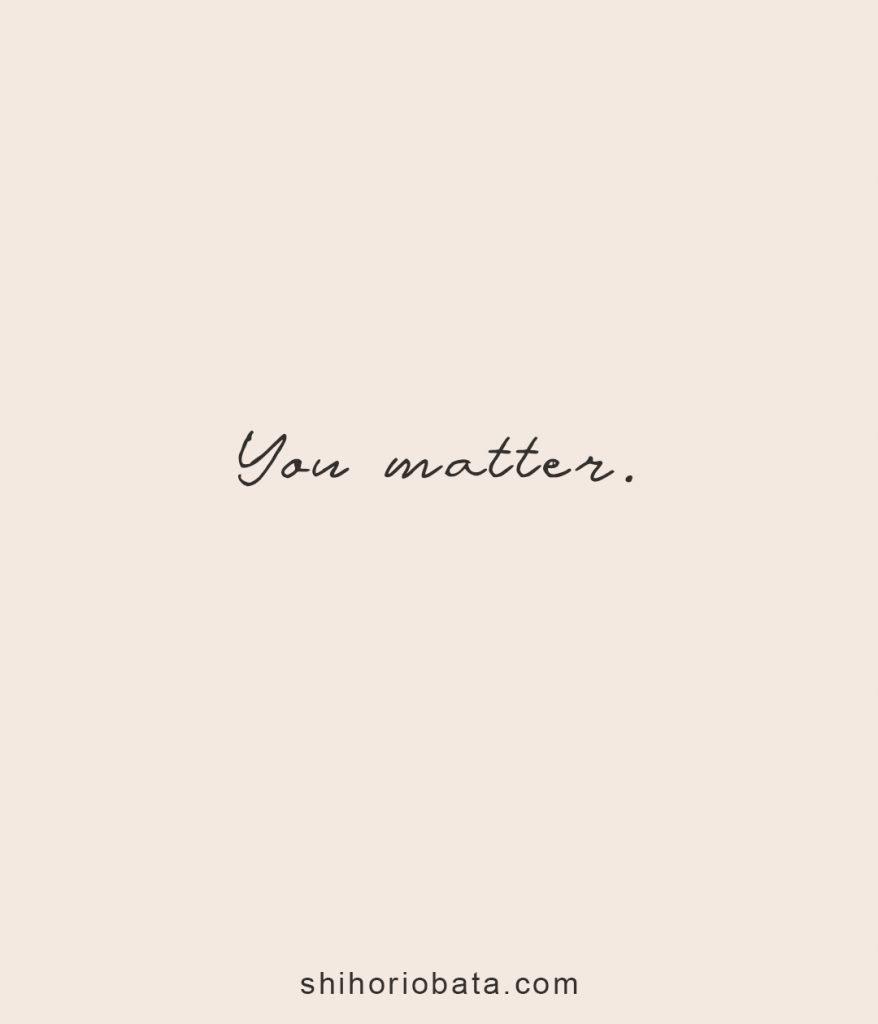 you matter positive short quotes