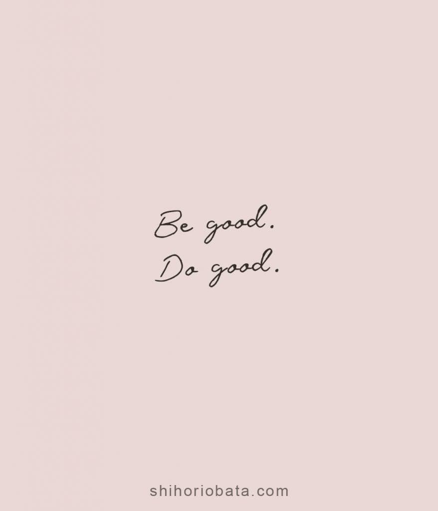 Be good do good inspirational short quotes