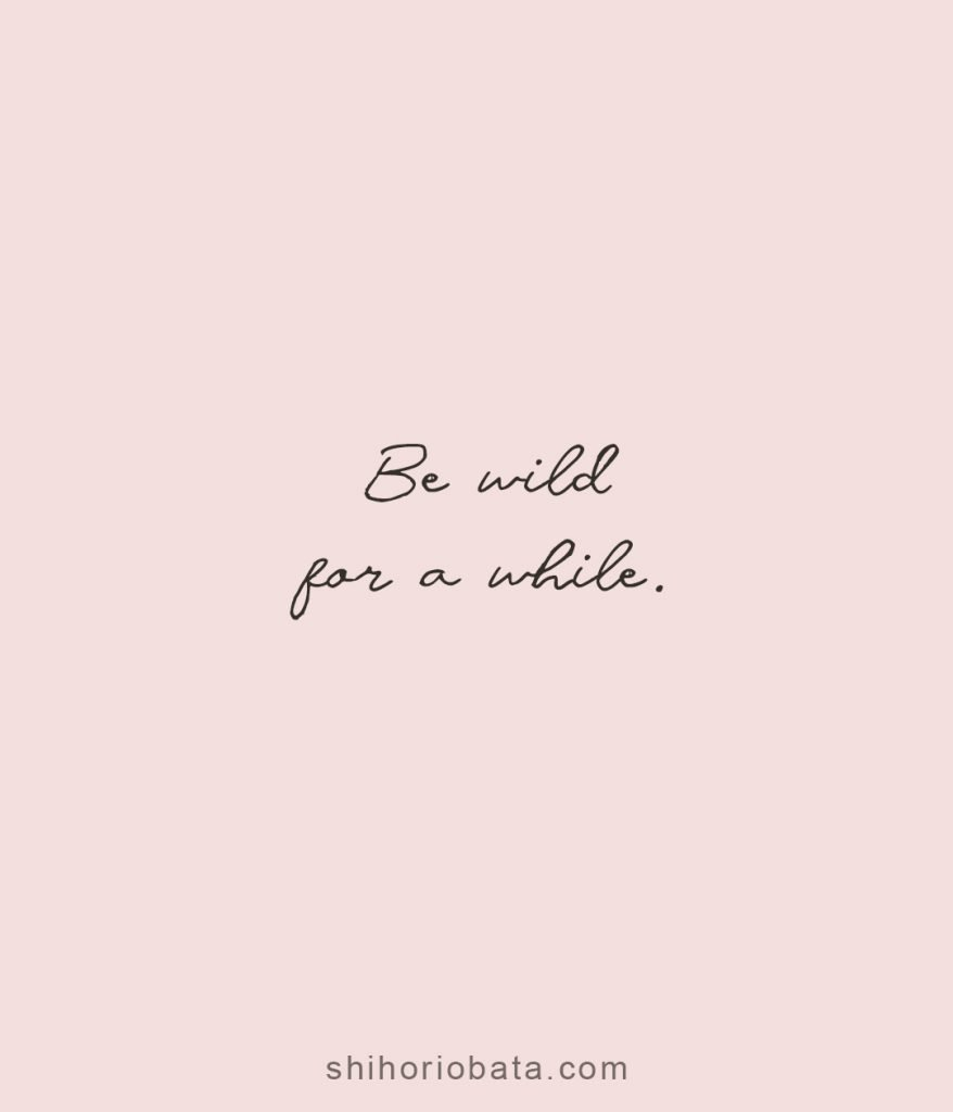 Be wild for a while short quotes