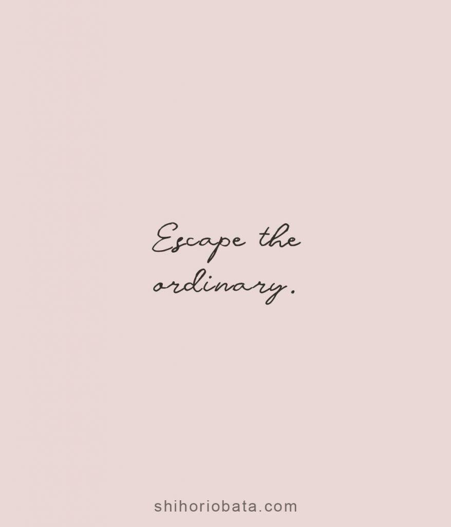 Escape the ordinary short quotes