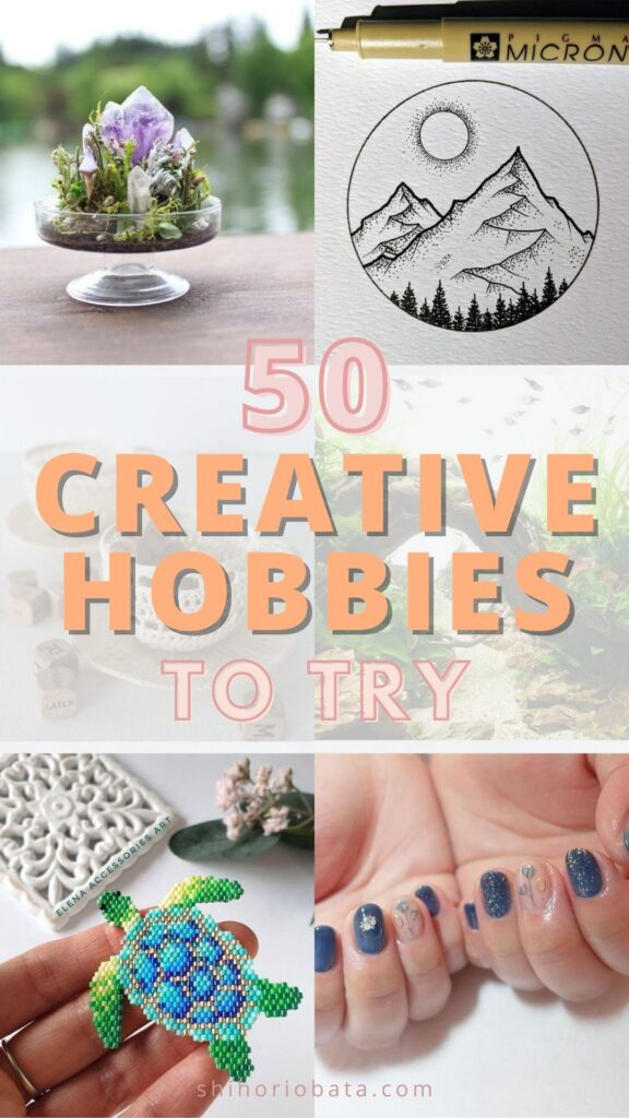 50 creative hobbies to try