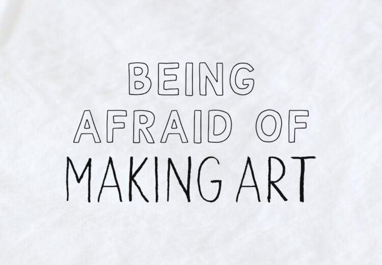 afraid of making art