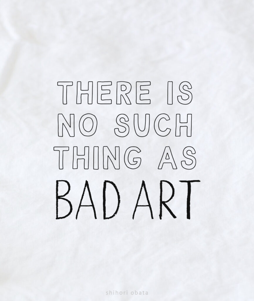 there is no such thing as bad art