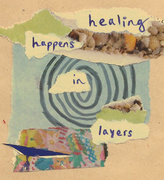 healing happens in layers