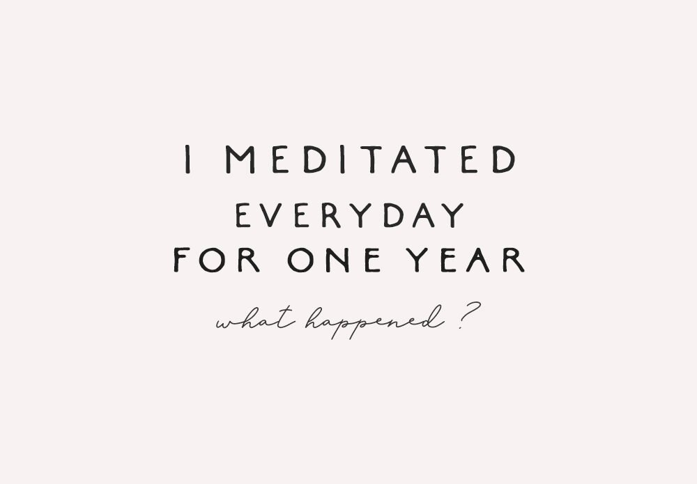 i meditated every day for one year
