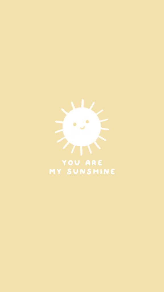 you are my sunshine aesthetic cute phone wallpaper