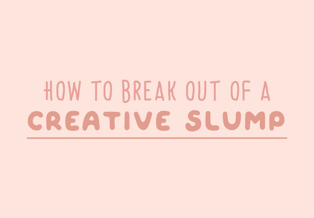 how to break out of creative slump