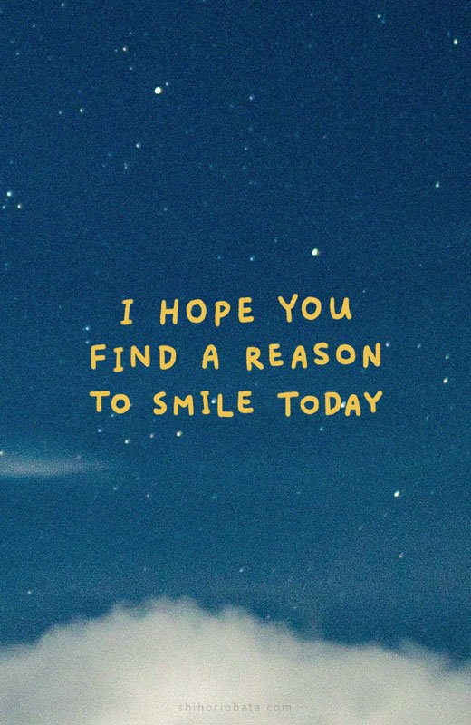 I hope you find a reason to smile