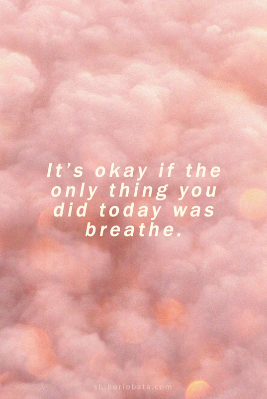 it's okay if the only thing you did was breathe quote