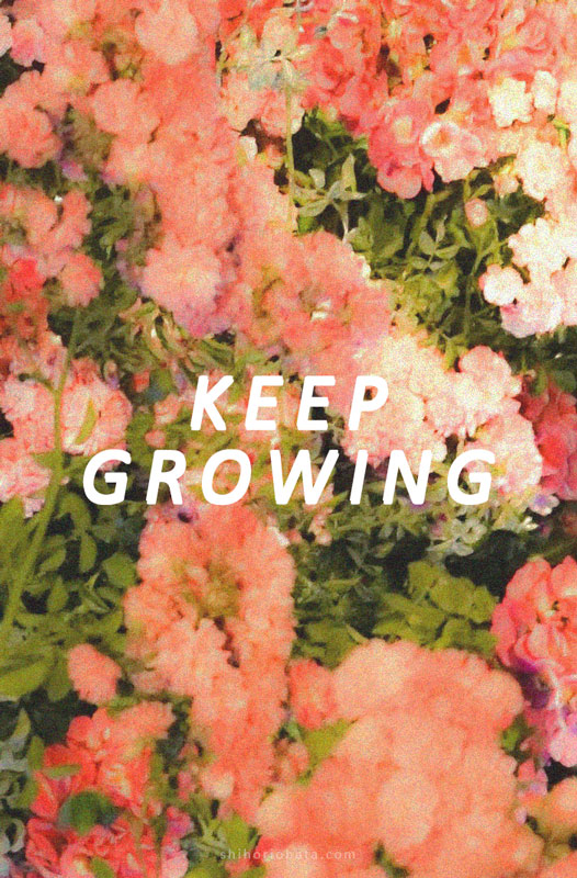 keep growing quote inspirational short