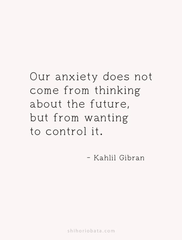 our anxiety does not come from thinking