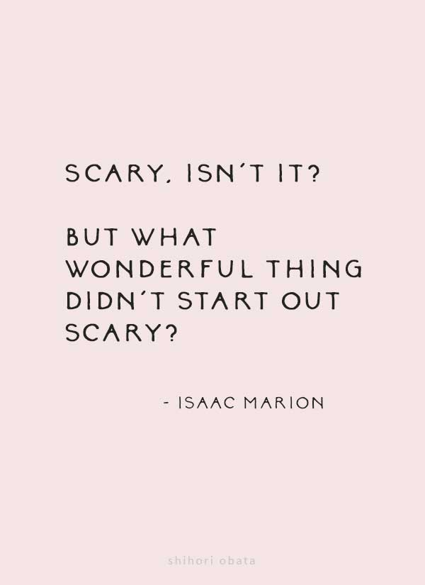 scary isn't it but what wonderful thing quote