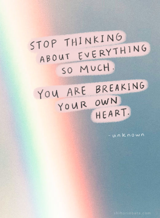 stop thinking about everything so much quote