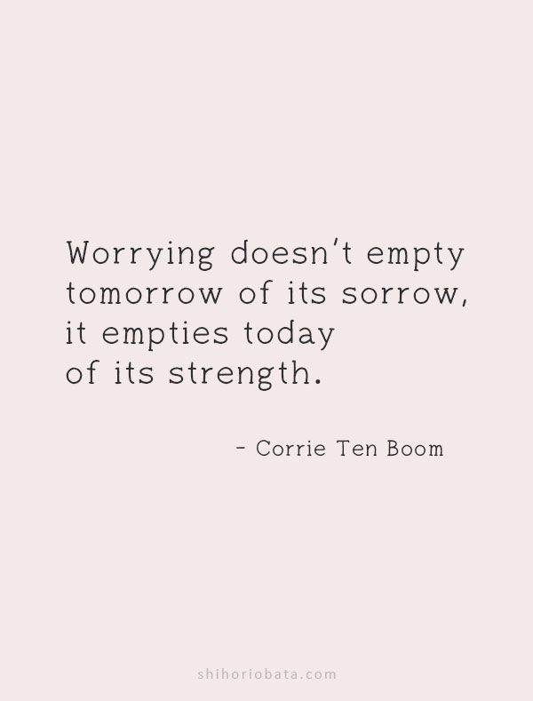 worrying doesn't empty tomorrow of its sorrow quote
